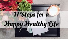 11 Healthy Steps for a Happy Healthy Life — AnnaLisa J.
