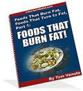 Foods That Burn Fat! Youll learn exactly which foods help burn fat and speed up your metabolism - without having to cut calories drastically (when you eat these foods, you can actually eat more, feel fuller and still lose fat!)