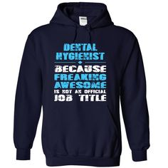 DENTAL HYGIENIST Because Freaking Awesome is not an Official Job Title