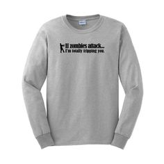If Zombies Attack Im Totally Tripping You Long Sleeve T-Shirt Brains Dead Apocalypse Undead Walking Eat Flesh Funny Rescue Squad Humans Long Sleeve T-Shirt 3XL Ash