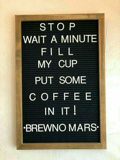 Stop! Wait a minute, fill my cup, put some coffee in it! Brewno Mars Tell us... www.rossetahome.com