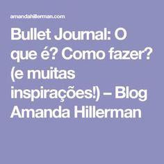 Bullet Journal: O que é? Como fazer? (e muitas inspirações!) – Blog Amanda Hillerman