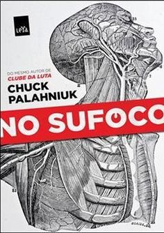 Título: No Sufoco Título original: Choke Autor: Chuck Palahniuk Publicação: 2015 Número de páginas: 271 páginas Editora: Leya Brasil ISBN: 9788544102695 O norte-americano, Chuck Palahniuk, é um dos...