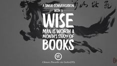 A single conversation with a wise man is worth a month's study of books. Ancient Chinese Proverbs and Quotes on Love, Life, Wisdom, Knowledge and Success