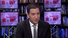 Glenn Greenwald: Independent Probe Needed to Uncover Truth Behind Russia...