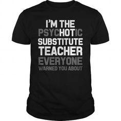 I'm the psychotic substitute teacher T-Shirts & Hoodies