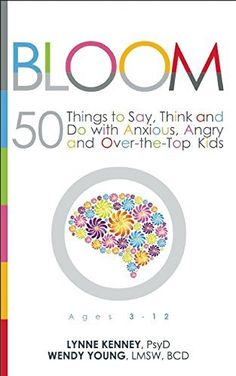 Bloom: 50 Things to Say, Think, and Do with Anxious, Angry, and Over-the-Top Kids, http://www.amazon.com/dp/1936268825/ref=cm_sw_r_pi_awdm_.rdPwb02Q4MED