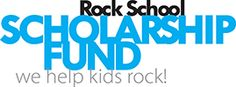 Rock School Scholarship Fund. Find out more at www.rockschoolfund.org