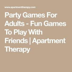 Party Games For Adults - Fun Games To Play With Friends | Apartment Therapy