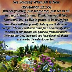 See yourself when all is new. - Revelation 21:3, 4.