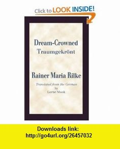 Dream-Crowned (9781608010417) Rainer Maria Rilke, Lorne Mook , ISBN-10: 1608010414  , ISBN-13: 978-1608010417 ,  , tutorials , pdf , ebook , torrent , downloads , rapidshare , filesonic , hotfile , megaupload , fileserve