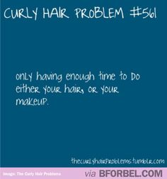 Curly Hair Problem- Choose: Make up OR Hair - lately its been make up.  Hair going natural.