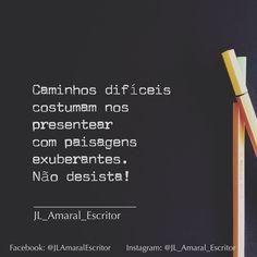Não desista! #JLAmaralEscritor #JL_Amaral_Escritor #Frases