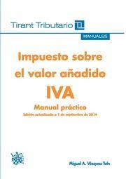 Impuesto sobre el valor añadido : IVA manual práctico / Miguel A. Vázquez Taín (2014)