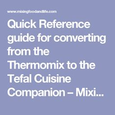 Quick Reference guide for converting from the Thermomix to the Tefal Cuisine Companion – Mixing Food and Life