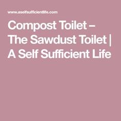 Compost Toilet – The Sawdust Toilet | A Self Sufficient Life