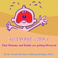 It's Your Fault Mommy & Daddy are getting Divorced