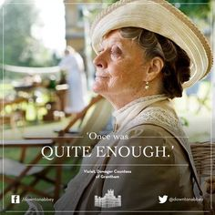 Lady Violet (Maggie Smith) is brilliant! :)