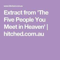 Extract from 'The Five People You Meet in Heaven'   hitched.com.au