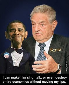 OBAMAS EVIL PUPPETMASTER GEORGE SOROS and THE NEW WORLD ORDER.....TWO PIN-HEADS LOOKS LIKE TO ME.