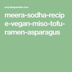 Meera Sodha's recipe for vegan white miso and tofu ramen Ramen Recipes, Vegan Recipes, Tofu Ramen, White Miso, Soy Milk, Asparagus, Food, Silk Soy Milk, Studs