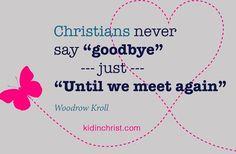 "Christians never say ""goodbye"". http://kidinchrist.com"