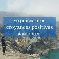Plus de 20 puissantes croyances positives.  Prêt à repousser les croyances limitantes ? Voici plus de 20 puissantes croyances positives qui m'ont aidé et m'aident encore aujourd'hui à être plus heureux chaque jour. Je vous les offre.