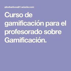 Curso de gamificación para el profesorado sobre Gamificación.