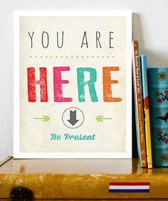 Remembering this throughout the day will change your life. (For real.) :: 'You Are Here' Print by Fresh Words Market