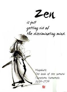 "terracemuse: "" Zen is just getting rid of the discriminating mind. (Tsunetomo Yamamoto 1659-1719. Hagakure. The book of the samurai) image from zen wall art """