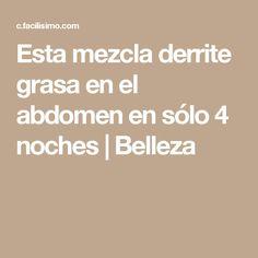 Esta mezcla derrite grasa en el abdomen en sólo 4 noches | Belleza
