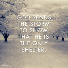Jesus Christ is Lord:God Sends the Storm to Show He Is the Only Shelter - Inspirations Bible Verses Quotes, Faith Quotes, Scriptures, Bible Quotes For Women, Religious Quotes, Spiritual Quotes, Saint Esprit, Jesus Freak, Quotes About God