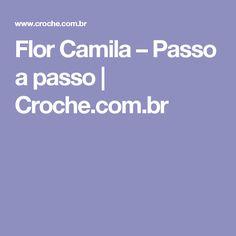 Flor Camila – Passo a passo | Croche.com.br