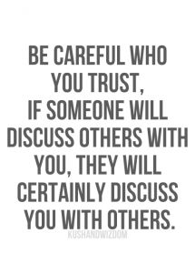 Be careful who you trust - And that is why she is a former friend -