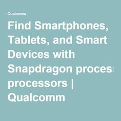 Find Smartphones, Tablets, and Smart Devices with Snapdragon processors | Qualcomm