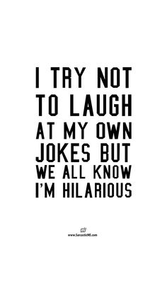 Funny Quotes: I Try Not To Laugh At My Own Jokes But We All Know I'm Hilarious Quote T-shirt | Sarcastic ME