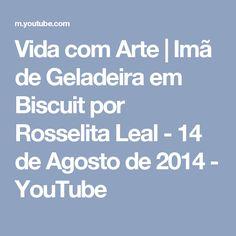 Vida com Arte | Imã de Geladeira em Biscuit por Rosselita Leal - 14 de Agosto de 2014 - YouTube