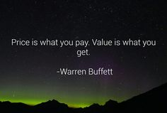 Price is what you pay. Value is what you get.-Warren Buffett #entrepreneur #quoteoftheday #ThursdayThoughts