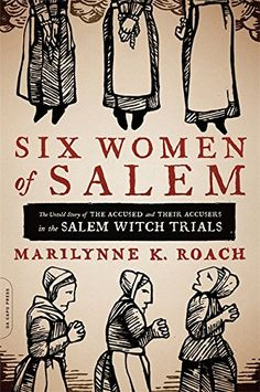 Six Women of Salem  The Untold Story of the Accused and T.. 414f73aad