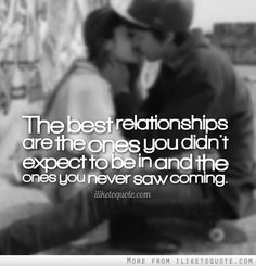 The best relationships are the ones you didn't expect to be in and the ones you never saw coming. #love #lovequotes #quotes
