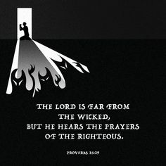 """""""The LORD is far from the wicked, but he hears the prayer of the righteous."""" Proverbs 15:29 NET http://bible.com/107/pro.15.29.net"""