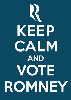 Unless you don't want to...it's a democracy and you can vote for the other guy too. I'm just collecting keep calm signs