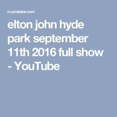 elton john hyde park september 11th 2016 full show - YouTube