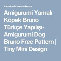 Amigurumi Yamalı Köpek Bruno Türkçe Yapılışı- Amigurumi Dog Bruno Free Pattern                    Tiny Mini Design