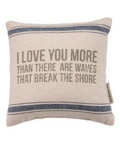 Look at this #zulilyfind! 'Love You More Than Waves' Throw Pillow #zulilyfinds
