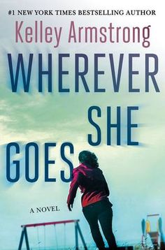 Cover Reveal Wherever She Goes By Kelly Amstrong On Sale June 25 2019 Coverreveal Book Release Novels Books