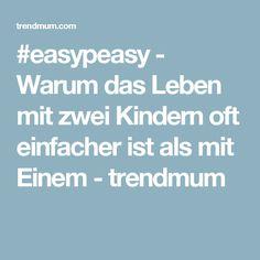 #easypeasy - Warum das Leben mit zwei Kindern oft einfacher ist als mit Einem - trendmum