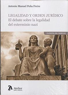Legalidad y orden jurídico/Antonio Manuel Peña Freire Atelier Libros Jurídicos, 2018
