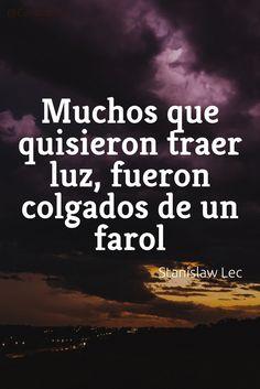 """""""Muchos que quisieron traer #Luz, fueron colgados de un #Farol"""". #StanislawLec #FrasesCelebres @candidman"""