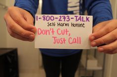 call 1-800-273-TALK - don't self-injure